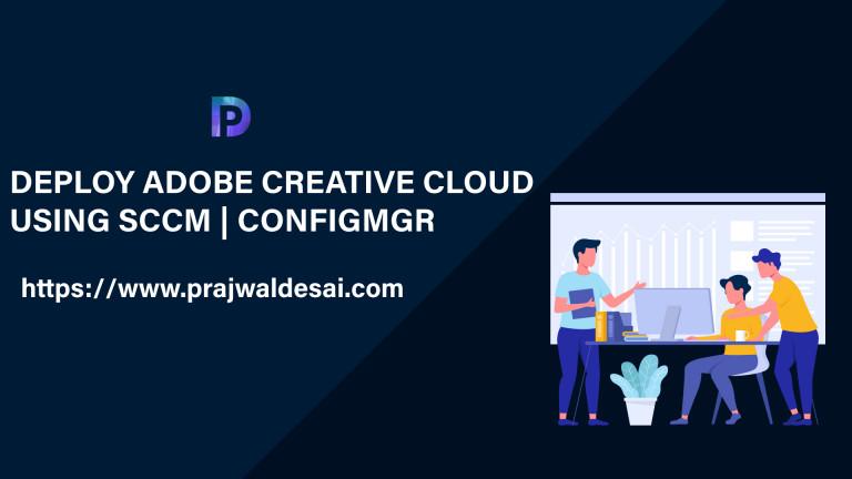 Deploy Adobe Creative Cloud using SCCM