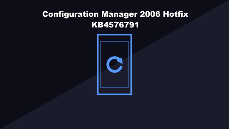 Configuration Manager 2006 Hotfix KB4576791