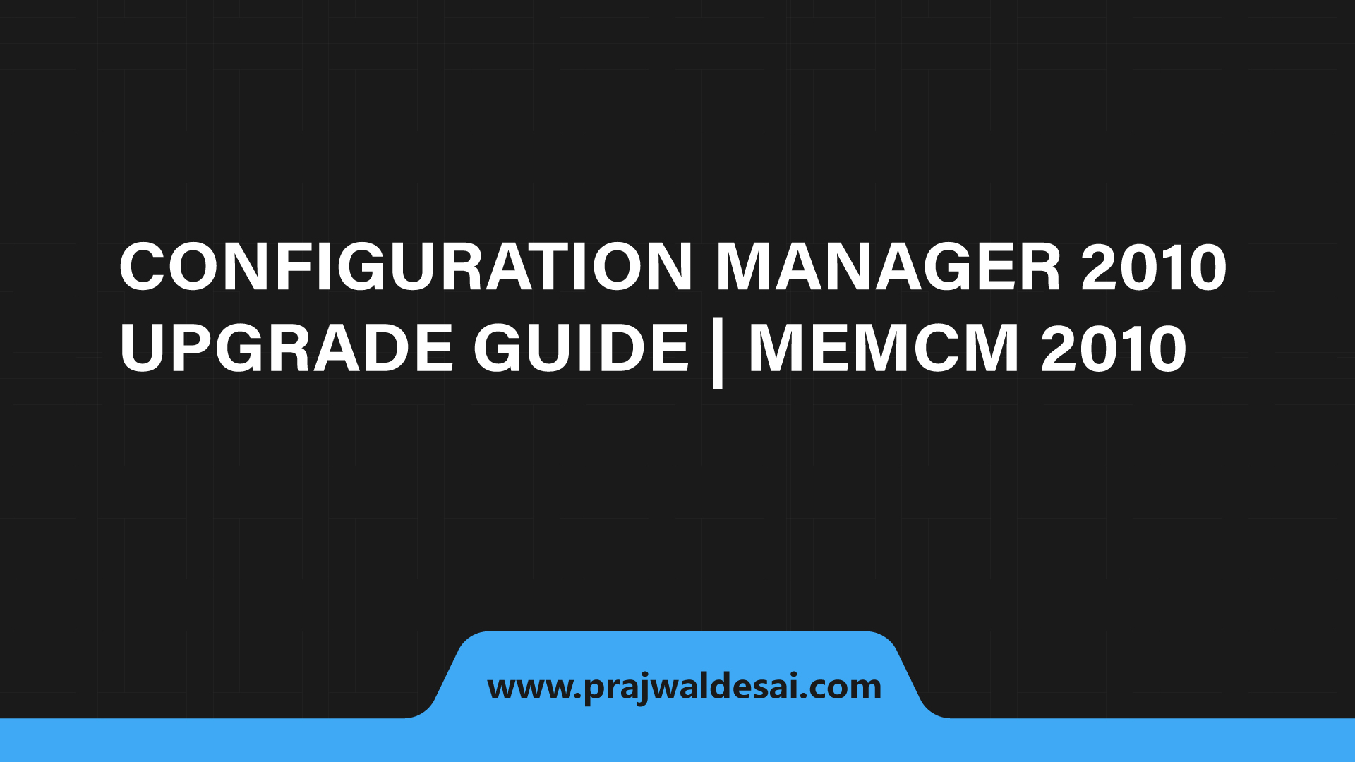 SCCM 2010 Upgrade Guide