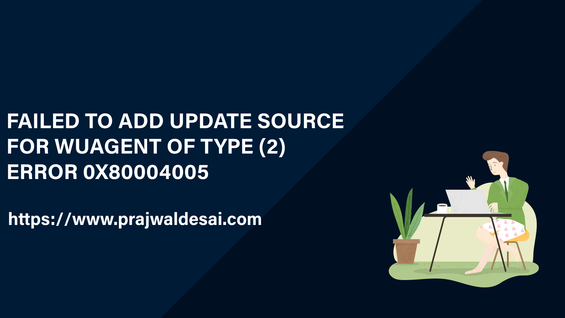 Failed to Add Update Source for WUAgent Error 0x80004005