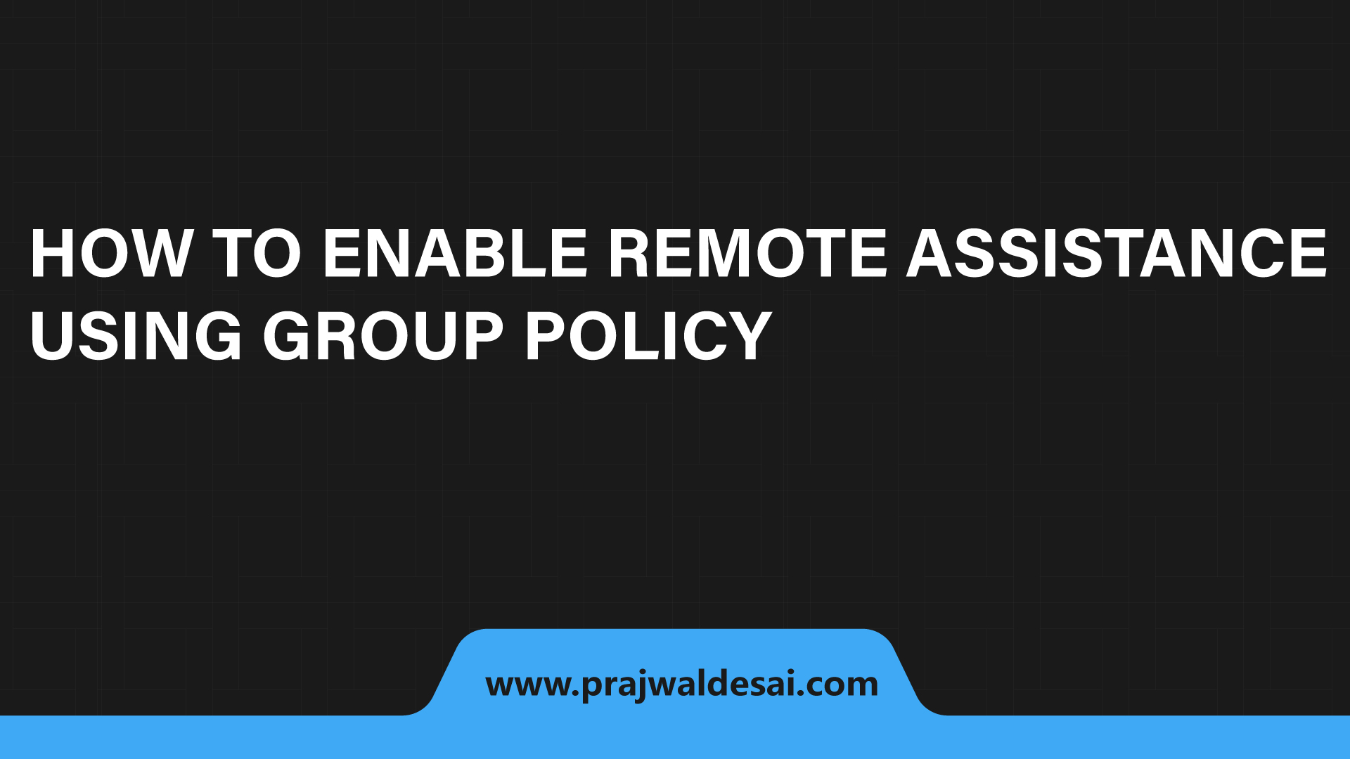 How to Enable Remote Assistance Using Group Policy