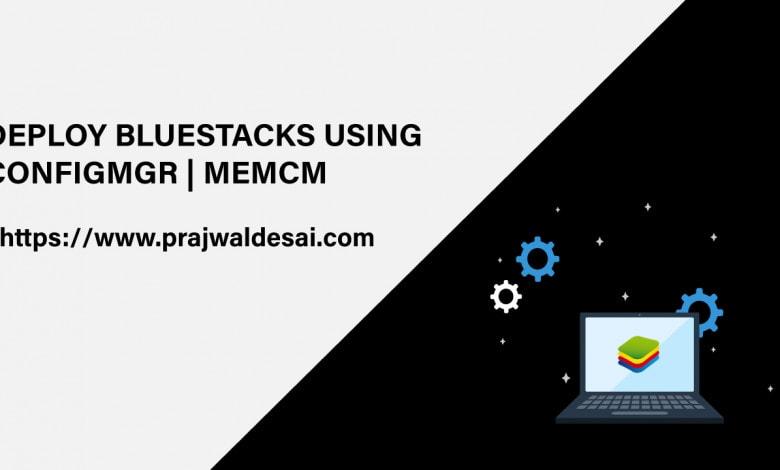 Deploy BlueStacks Using ConfigMgr