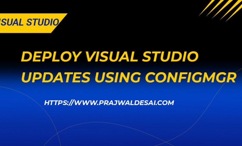 Deploy Visual Studio Updates Using ConfigMgr