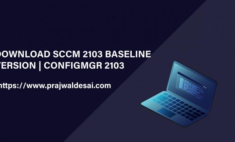 Download SCCM 2103 Baseline Version