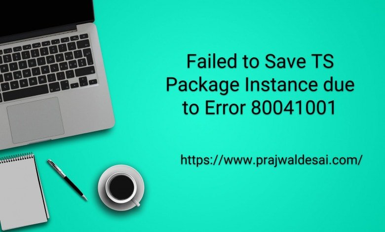 Failed to Save TS package instance due to error 80041001
