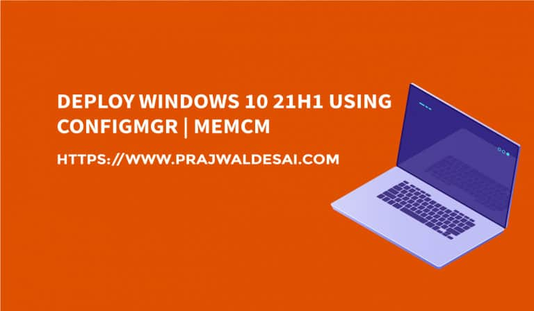 Deploy Windows 10 21H1 using ConfigMgr