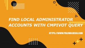 Find Local Administrator Accounts with SCCM CMPivot Query