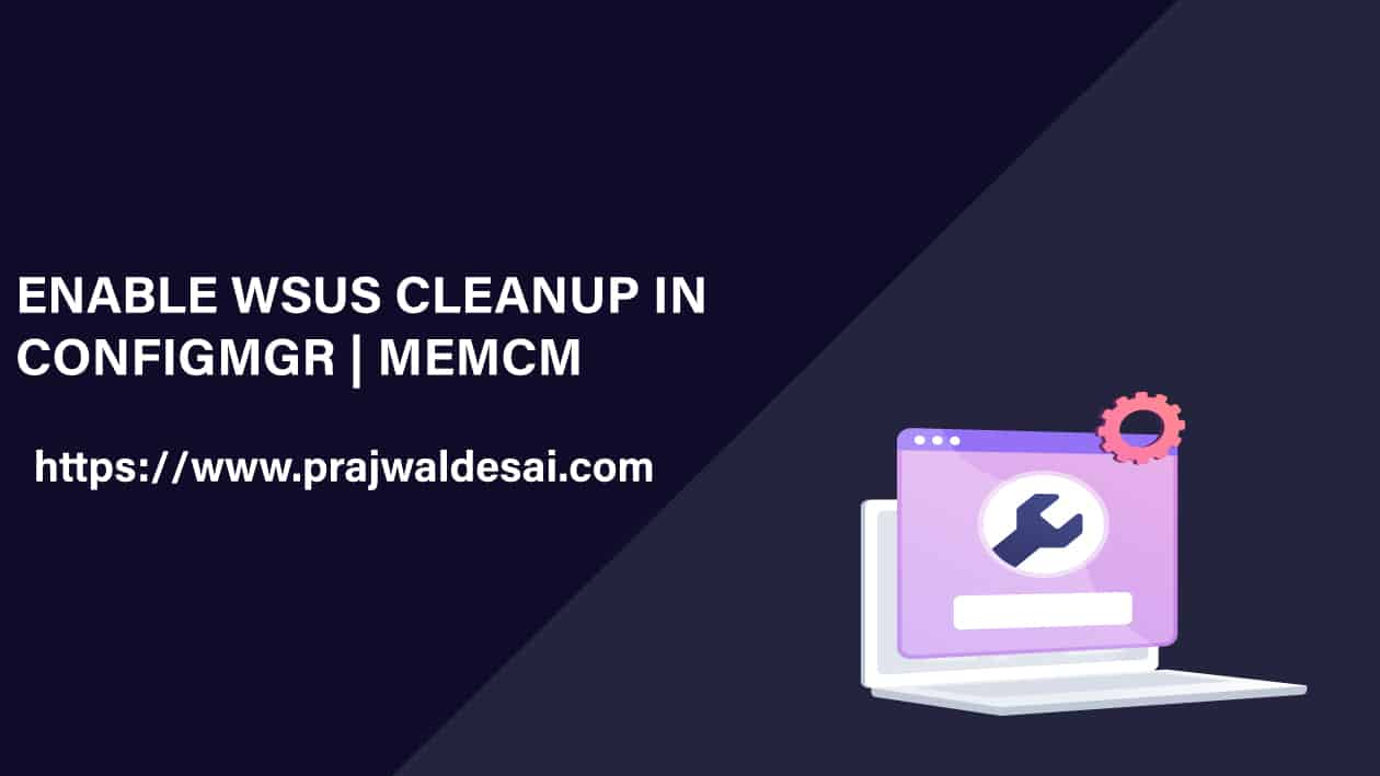 How To Enable WSUS Cleanup in ConfigMgr