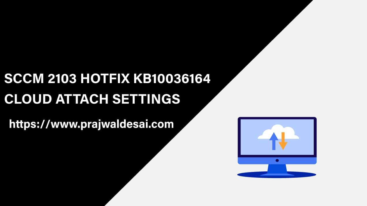 SCCM 2103 Hotfix KB10036164 Cloud Attach Settings