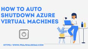 How to Auto Shutdown Azure Virtual Machines