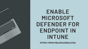 Enable Microsoft Defender for Endpoint in Intune