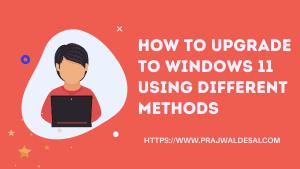 Upgrade to Windows 11 using Multiple Methods